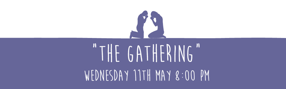 The Gathering - Wednesday 11th May at 8:00 pm
